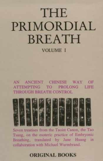 9780944558003-0944558003-Primordial Breath: An Ancient Chinese Way of Prolonging Life Through Breath Control, Vol. 1: Seven Treaties from the Taoist Canon, the Tao Tsang