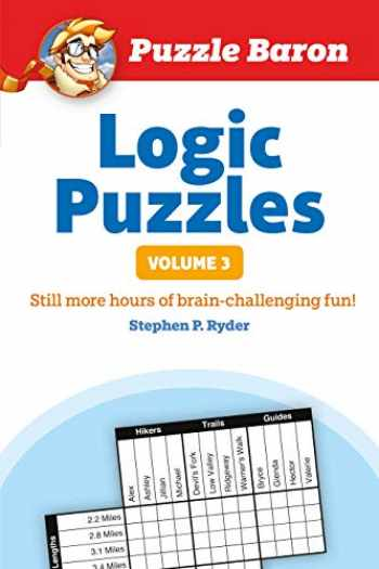 9781465454652-1465454659-Puzzle Baron's Logic Puzzles, Volume 3: More Hours of Brain-Challenging Fun!