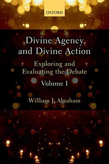 9780198786504-0198786506-Divine Agency and Divine Action, Volume I: Exploring and Evaluating the Debate