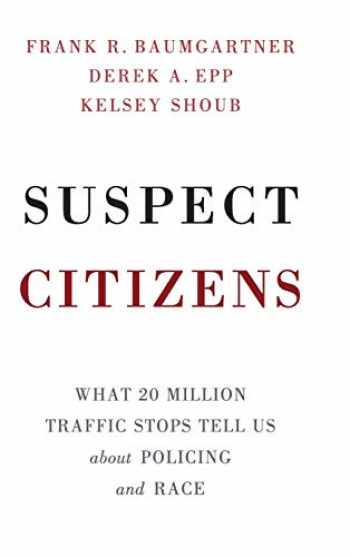 9781108429313-1108429319-Suspect Citizens: What 20 Million Traffic Stops Tell Us About Policing and Race
