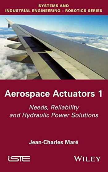 9781848219410-1848219415-Aerospace Actuators 1: Needs, Reliability and Hydraulic Power Solutions (Systems and Industrial Engineering-robotics)