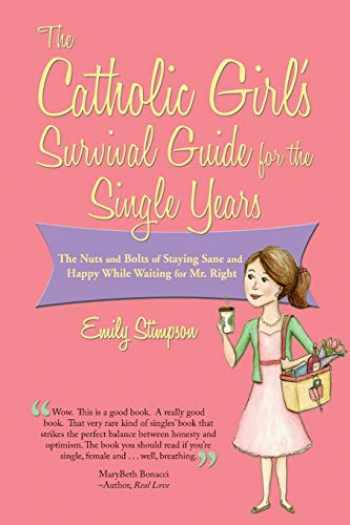 9781937155346-193715534X-The Catholic Girl's Survival Guide for the Single Years: The Nuts and Bolts of Staying Sane and Happy While Waiting for Mr. Right