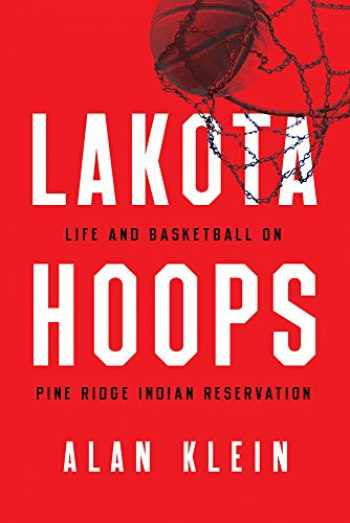 9781978804043-1978804040-Lakota Hoops: Life and Basketball on Pine Ridge Indian Reservation (Critical Issues in Sport and Society)