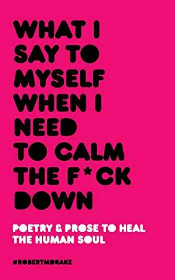 9781732690080-1732690081-What I Say To Myself When I Need To Calm The Fuck Down
