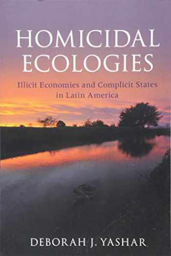 9781316629659-1316629651-Homicidal Ecologies: Illicit Economies and Complicit States in Latin America (Cambridge Studies in Comparative Politics)