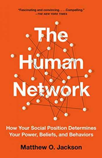 9781101972960-1101972963-The Human Network: How Your Social Position Determines Your Power, Beliefs, and Behaviors