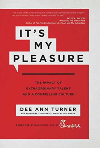 9781937498887-1937498883-It's My Pleasure: The Impact of Extraordinary Talent and a Compelling Culture