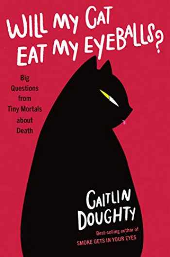 9780393652703-039365270X-Will My Cat Eat My Eyeballs?: Big Questions from Tiny Mortals About Death