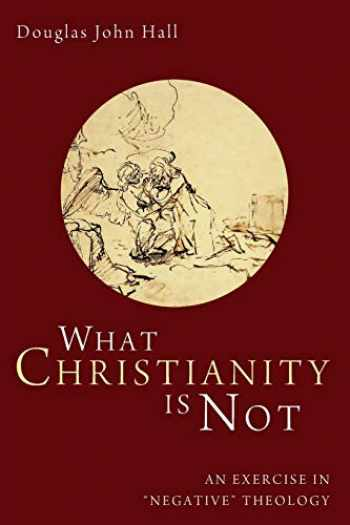9781610976718-1610976711-What Christianity Is Not