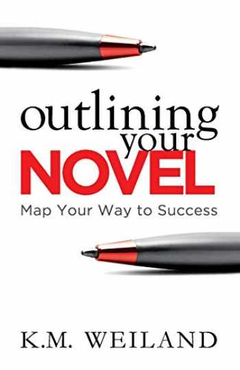 9780978924621-0978924622-Outlining Your Novel: Map Your Way to Success