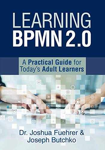 9781947480339-1947480332-Learning BPMN 2.0: A Practical Guide for Today's Adult Learners