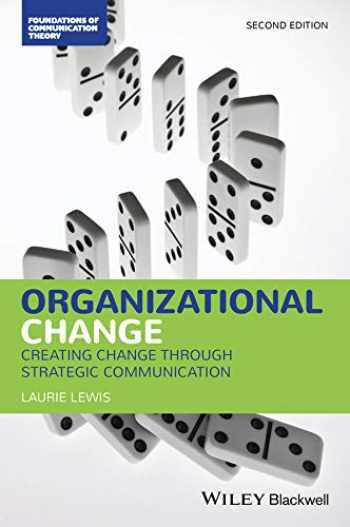 9781119431244-1119431247-Organizational Change: Creating Change Through Strategic Communication (Foundations of Communication Theory Series)