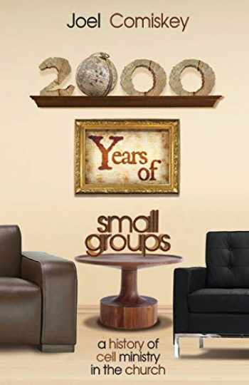 9781935789598-1935789597-2000 Years of Small Groups: A History of Cell Ministry in the Church