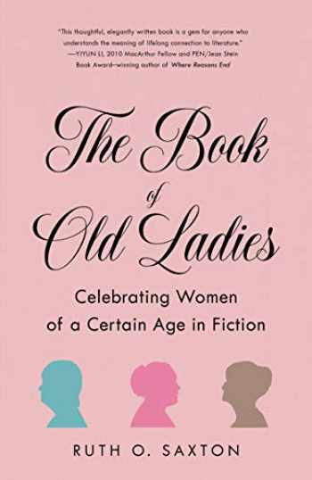 9781631527975-1631527975-The Book of Old Ladies: Celebrating Women of a Certain Age in Fiction