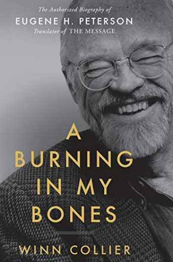 9780735291621-0735291624-A Burning in My Bones: The Authorized Biography of Eugene H. Peterson, Translator of The Message