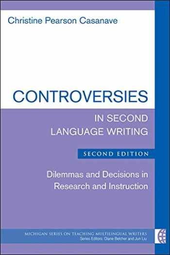 9780472036905-0472036904-Controversies in Second Language Writing, Second Edition: Dilemmas and Decisions in Research and Instruction (The Michigan Series on Teaching Multilingual Writers)
