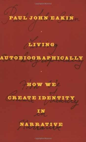 9780801474781-0801474787-Living Autobiographically: How We Create Identity in Narrative