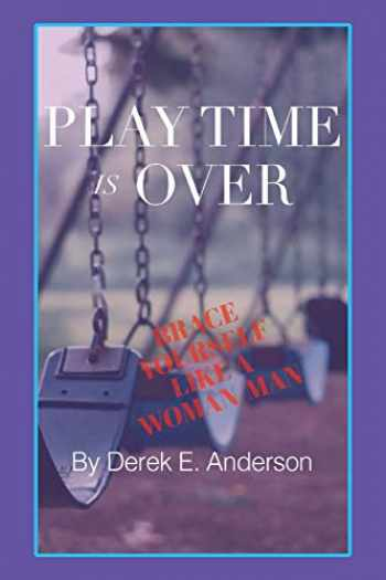 9781098046620-1098046625-Playtime Is Over: Brace Yourself Like a Woman/Man