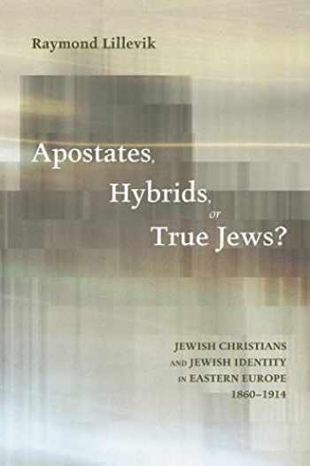 9781625645302-1625645309-Apostates, Hybrids, or True Jews?: Jewish Christians and Jewish Identity in Eastern Europe, 1860-1914