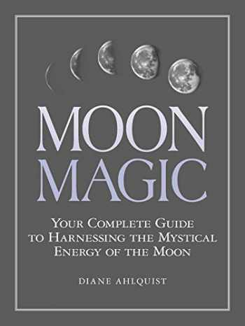 9781507205013-1507205015-Moon Magic: Your Complete Guide to Harnessing the Mystical Energy of the Moon