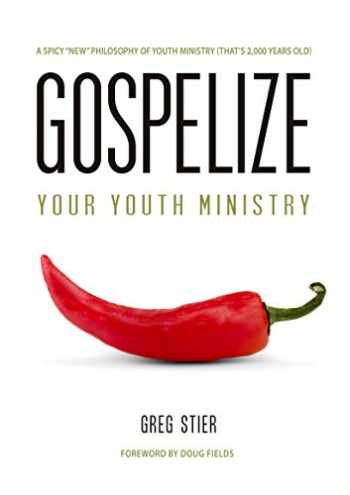 9780996017831-0996017836-Gospelize Your Youth Ministry: A Spicy New Philosophy Of Youth Ministry (That's 2,000 Years Old)