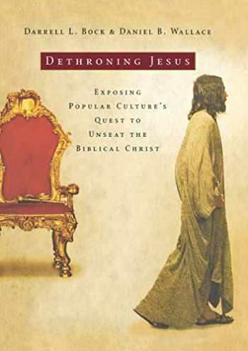 9780785297857-0785297855-Dethroning Jesus: Exposing Popular Culture's Quest to Unseat the Biblical Christ