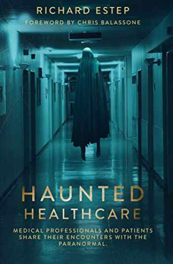 9781791777937-1791777937-Haunted Healthcare: Medical Professionals and Patients Share their Encounters with the Paranormal