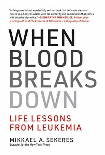 9780262043724-0262043726-When Blood Breaks Down: Life Lessons from Leukemia (The MIT Press)