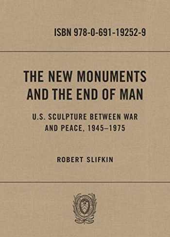9780691192529-0691192529-The New Monuments and the End of Man: U.S. Sculpture between War and Peace, 1945–1975