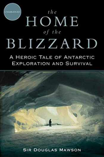 9781620874097-1620874091-The Home of the Blizzard: A Heroic Tale of Antarctic Exploration and Survival