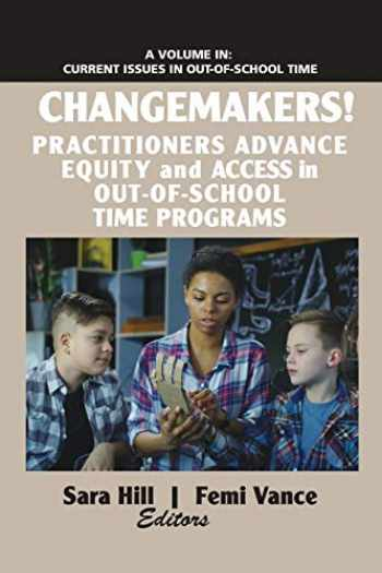 9781641136204-1641136200-Changemakers!: Practitioners Advance Equity and Access in Out-of-School Time Programs (Current Issues in Out-of-School Time)