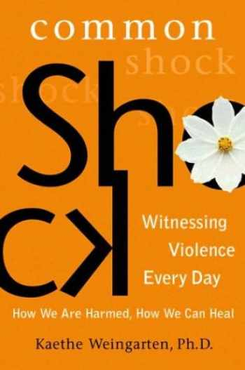 9780525947424-0525947426-Common Shock: Witnessing Violence Every Day--How We Are Harmed, How We Can Heal