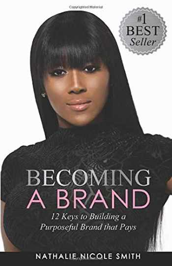 9780578486215-0578486210-BECOMING A BRAND: 12 Keys to Building a Purposeful Brand That Pays