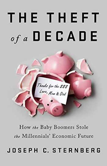 9781541742369-1541742362-The Theft of a Decade: How the Baby Boomers Stole the Millennials' Economic Future