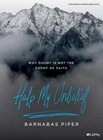 9781535962360-1535962364-Help My Unbelief - Bible Study Book: Why Doubt Is Not the Enemy of Faith