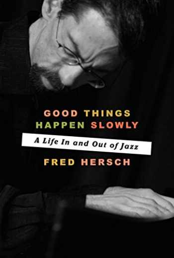 9781101904343-1101904348-Good Things Happen Slowly: A Life In and Out of Jazz