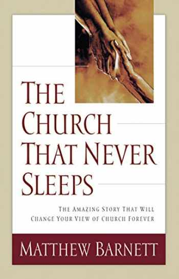 9780785268598-0785268596-The Church That Never Sleeps: The Amazing Story That Will Change Your View of Church Forever
