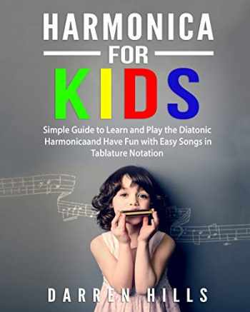 9781094936116-1094936111-Harmonica for Kids: Simple Guide to Learn and Play the Diatonic Harmonica and Have Fun with Easy Songs in Tablature Notation