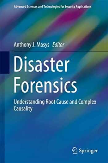 9783319418476-3319418475-Disaster Forensics: Understanding Root Cause and Complex Causality (Advanced Sciences and Technologies for Security Applications)