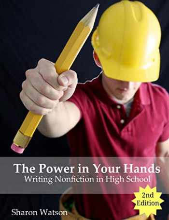 9781519417763-1519417764-The Power in Your Hands: Writing Nonfiction in High School, 2nd Edition