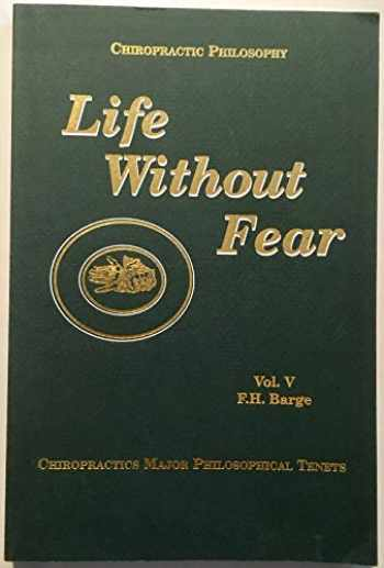 9781885048042-1885048041-Life Without Fear: Chiropractic's Major Philosophical Tenets, Vol. 5
