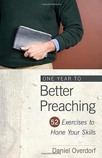 9780825439100-0825439108-One Year to Better Preaching: 52 Exercises to Hone Your Skills