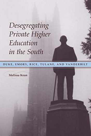 9780807154472-0807154474-Desegregating Private Higher Education in the South: Duke, Emory, Rice, Tulane, and Vanderbilt