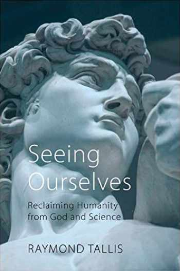 9781788212311-1788212312-Seeing Ourselves: Reclaiming Humanity from God and Science