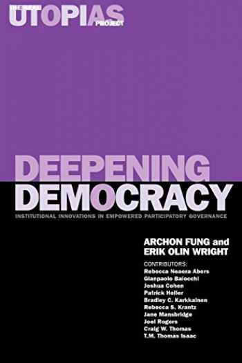 9781859844663-1859844669-Deepening Democracy: Institutional Innovations in Empowered Participatory Governance (The Real Utopias Project)