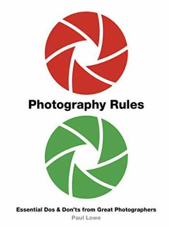 9780711242586-0711242585-Photography Rules: Essential Dos and Don'ts from Great Photographers