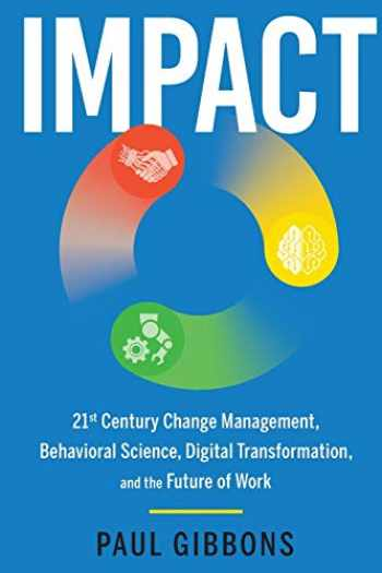 9780997651218-0997651210-IMPACT: 21st Century Change Management, Behavioral Science, Digital Transformation, and the Future of Work (Leading Change in the Digital Age)