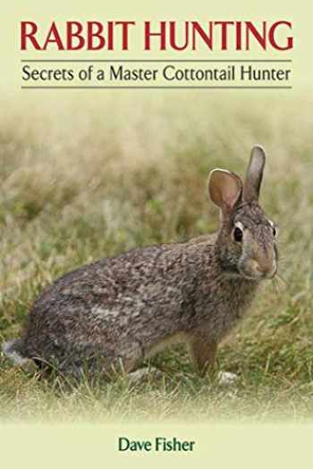 9781620870938-1620870932-Rabbit Hunting: Secrets of a Master Cottontail Hunter