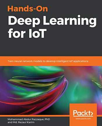 9781789616132-1789616131-Hands-On Deep Learning for IoT: Train neural network models to develop intelligent IoT applications