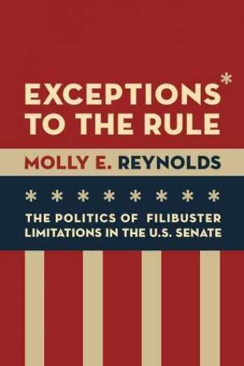 9780815729969-0815729960-Exceptions to the Rule: The Politics of Filibuster Limitations in the U.S. Senate